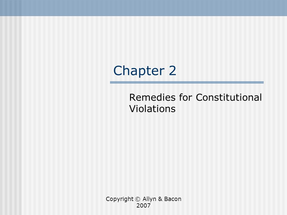 Copyright © Allyn & Bacon 2007 Chapter 2 Remedies for Constitutional Violations