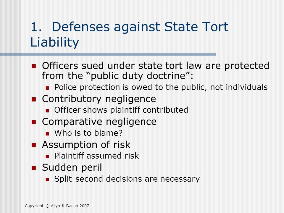 "Copyright © Allyn & Bacon 2007 1. Defenses against State Tort Liability Officers sued under state tort law are protected from the ""public duty doctrin"