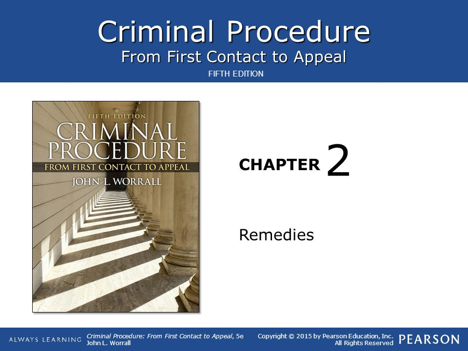 Criminal Procedure From First Contact to Appeal CHAPTER Criminal Procedure: From First Contact to Appeal, 5e John L.