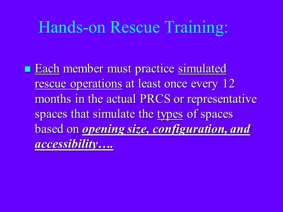 CSR Training: n Each rescue team member must be trained to safely perform all assigned rescue duties. - Rigging - Entry (claustrophobia) - PPE utilize