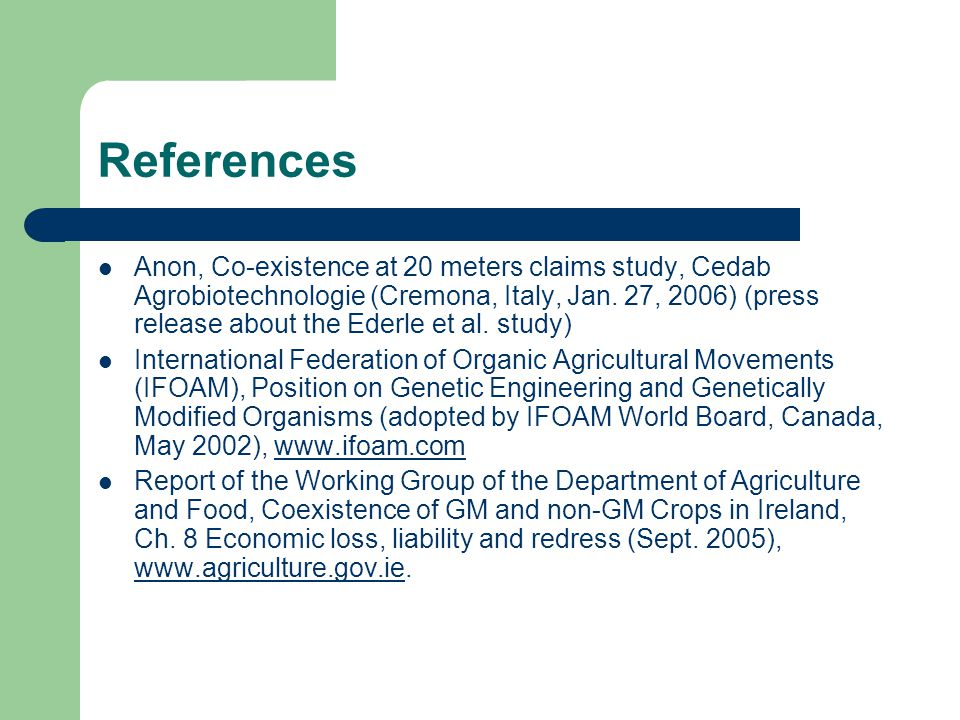 References Anon, Co-existence at 20 meters claims study, Cedab Agrobiotechnologie (Cremona, Italy, Jan.