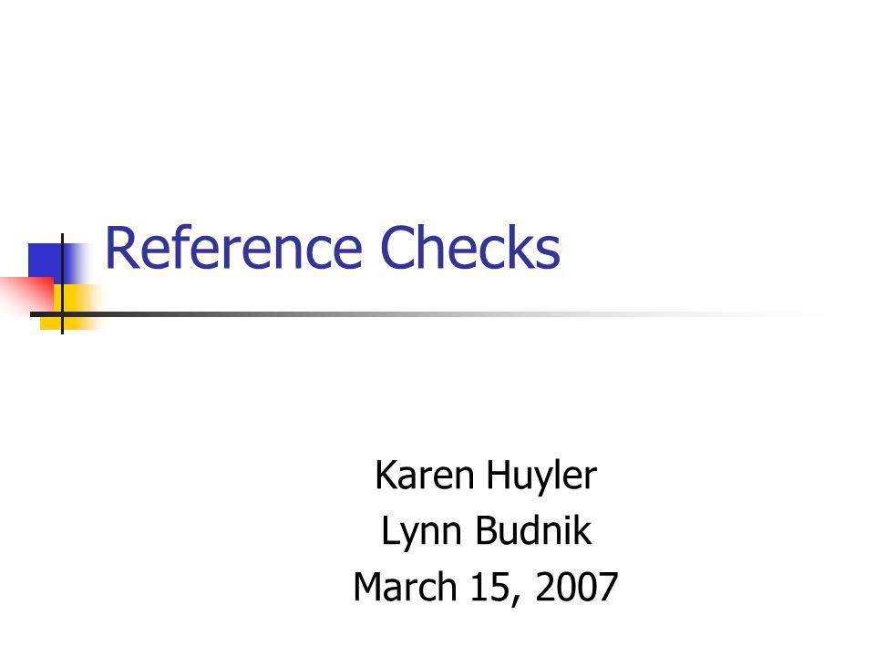 Reference Checks Karen Huyler Lynn Budnik March 15, 2007