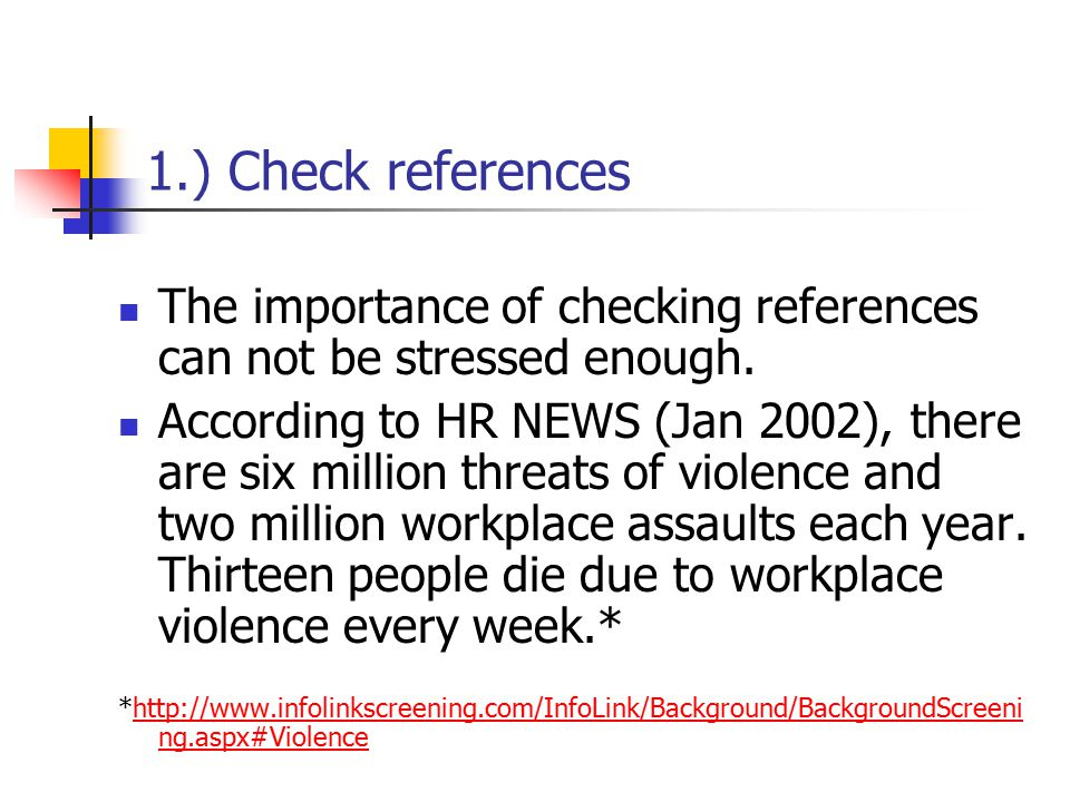 1.) Check references The importance of checking references can not be stressed enough.