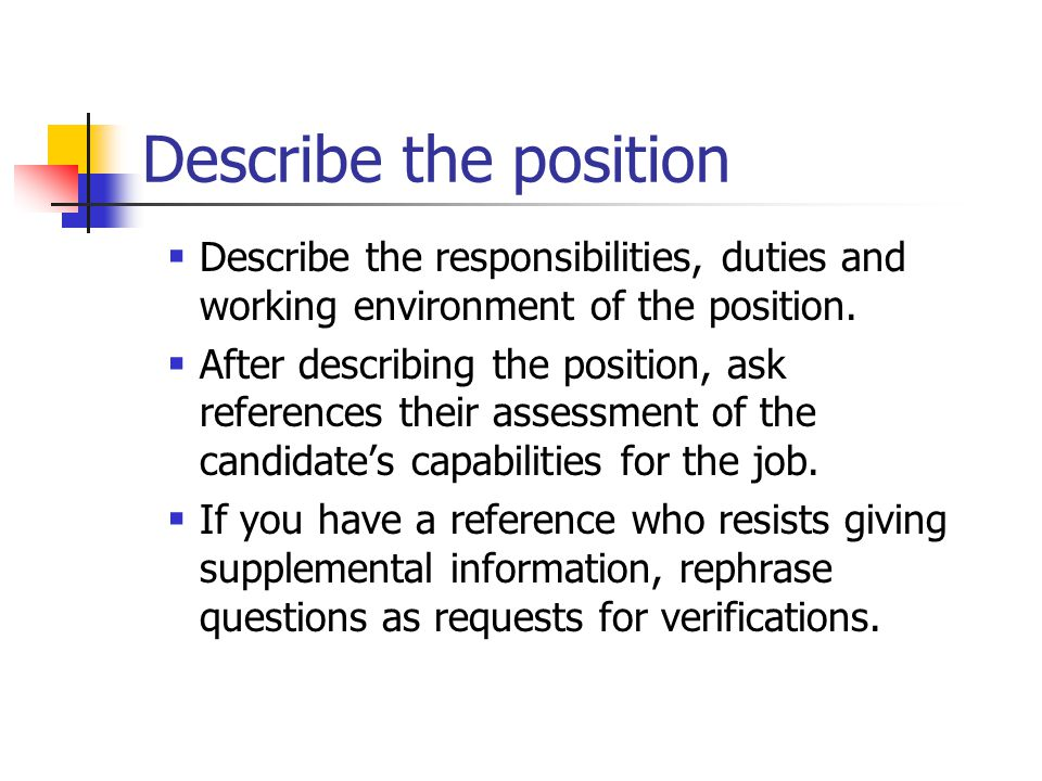 Describe the position  Describe the responsibilities, duties and working environment of the position.