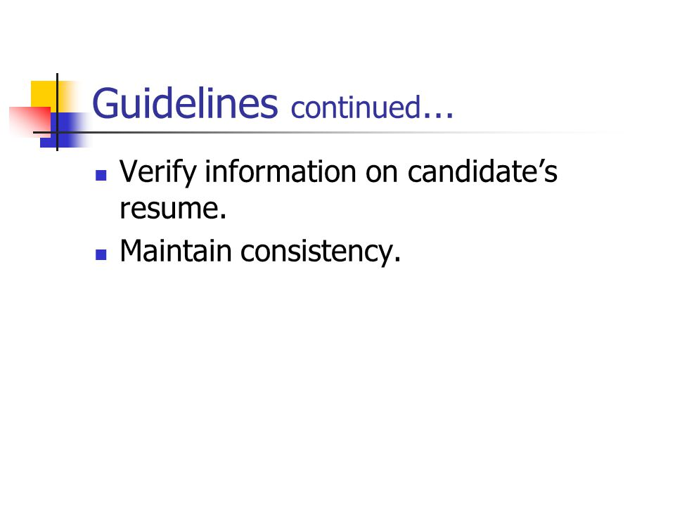 Guidelines continued … Verify information on candidate's resume. Maintain consistency.
