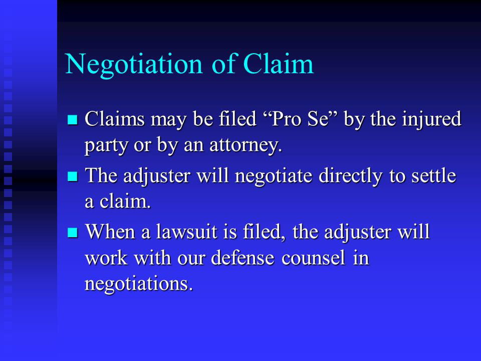 Negotiation of Claim Claims may be filed Pro Se by the injured party or by an attorney.