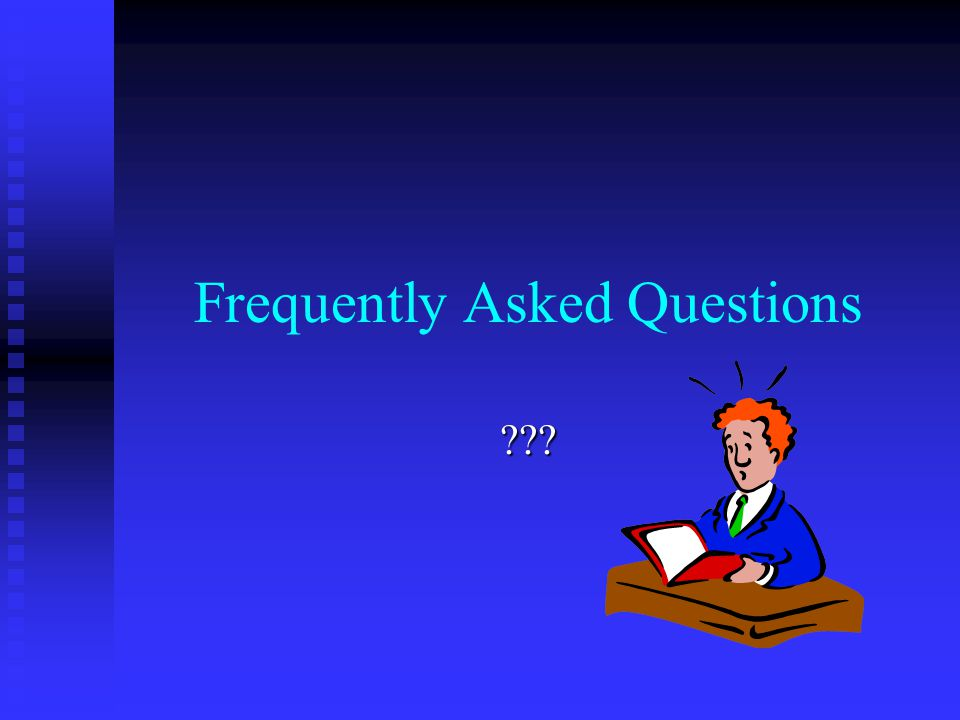 Frequently Asked Questions ???