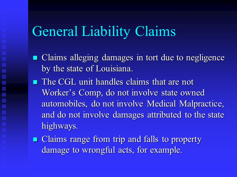 General Liability Claims Claims alleging damages in tort due to negligence by the state of Louisiana.