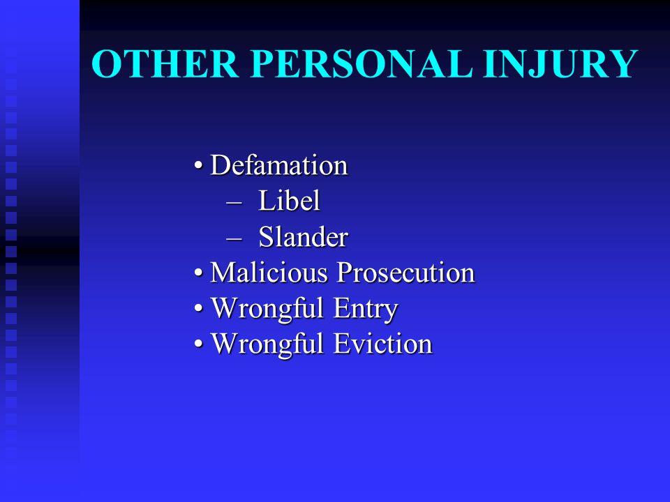 OTHER PERSONAL INJURY DefamationDefamation – Libel – Slander Malicious ProsecutionMalicious Prosecution Wrongful EntryWrongful Entry Wrongful EvictionWrongful Eviction