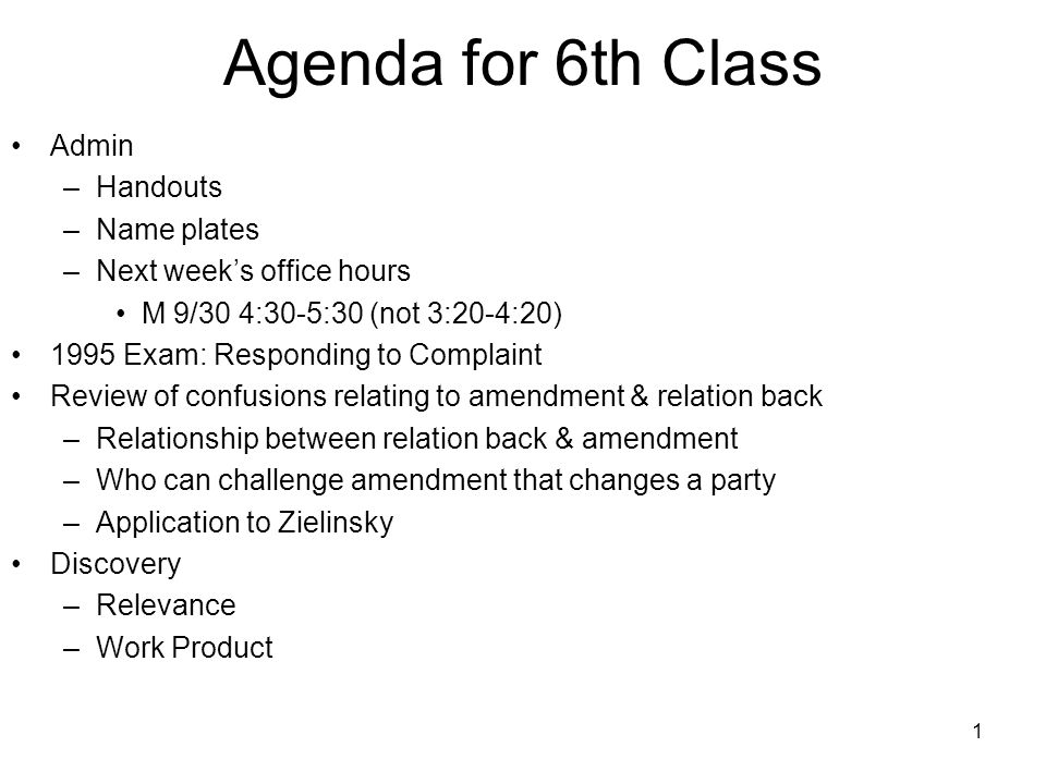 1 Agenda for 6th Class Admin –Handouts –Name plates –Next week's office hours M 9/30 4:30-5:30 (not 3:20-4:20) 1995 Exam: Responding to Complaint Revi