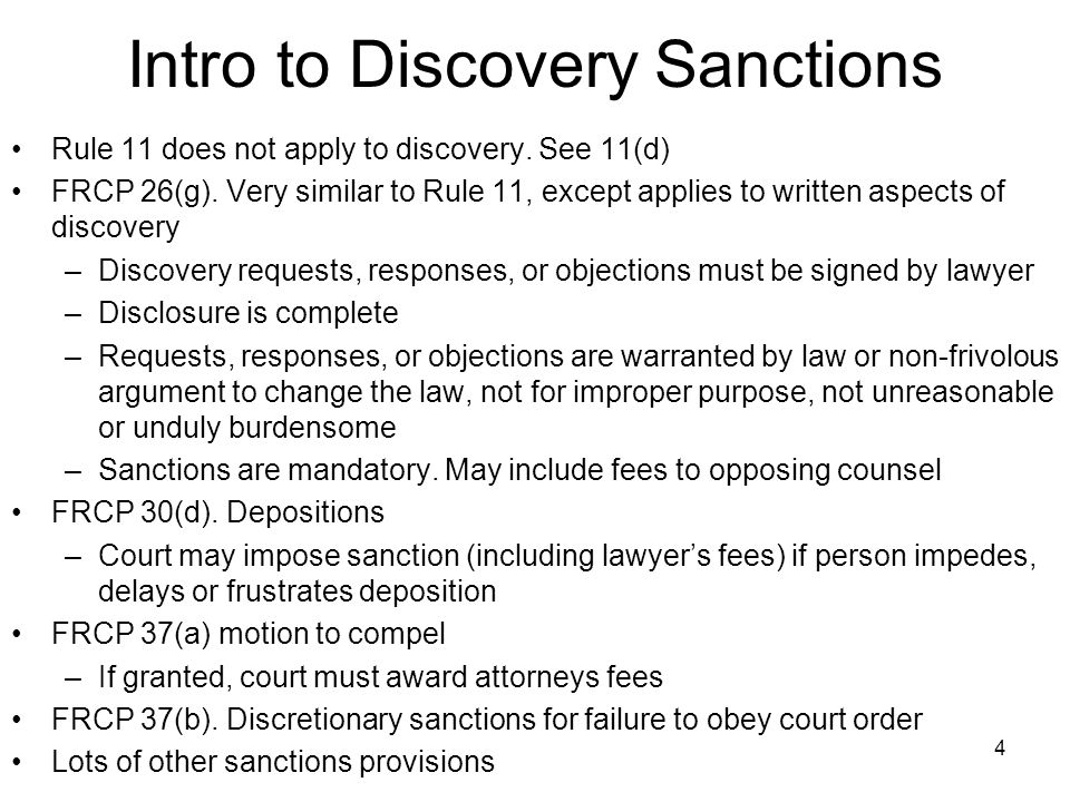 4 Intro to Discovery Sanctions Rule 11 does not apply to discovery. See 11(d) FRCP 26(g). Very similar to Rule 11, except applies to written aspects o