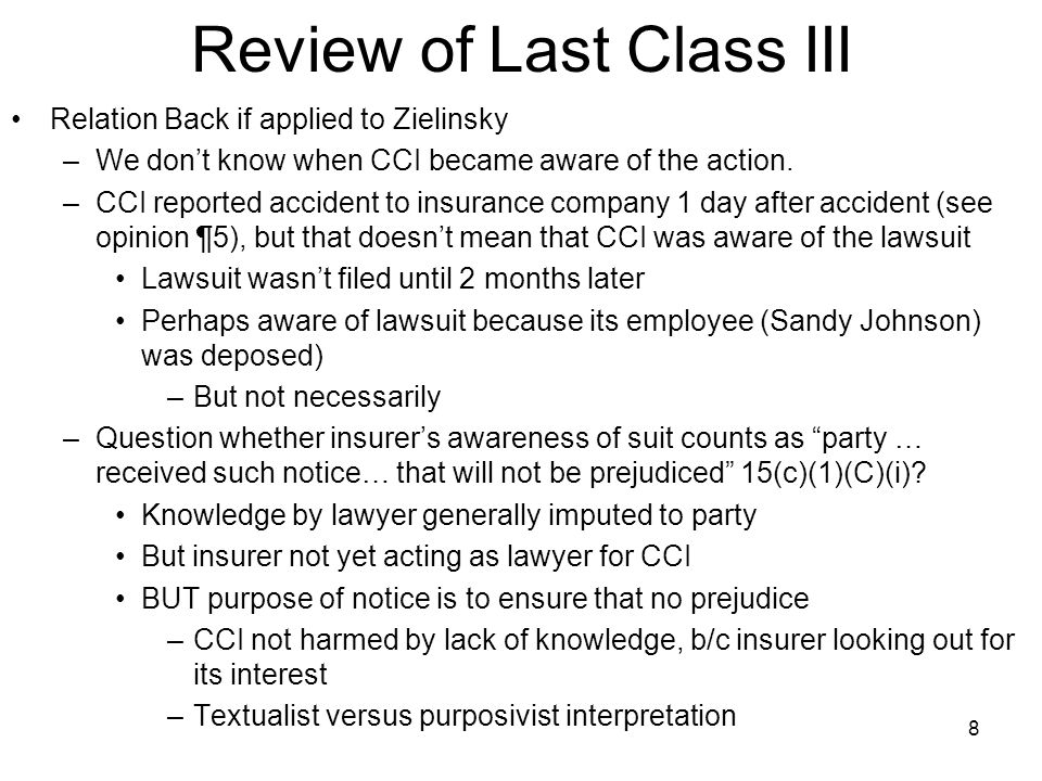 Review of Last Class III Relation Back if applied to Zielinsky –We don't know when CCI became aware of the action. –CCI reported accident to insurance