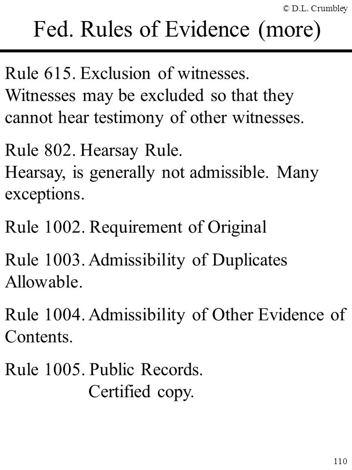© D.L.Crumbley 110 Fed. Rules of Evidence (more) Rule 615.
