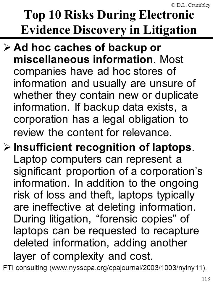 © D.L. Crumbley 118 Top 10 Risks During Electronic Evidence Discovery in Litigation  Ad hoc caches of backup or miscellaneous information. Most compa