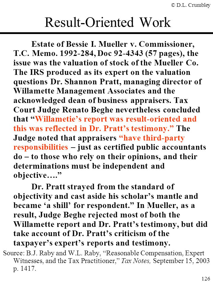 © D.L. Crumbley 126 Result-Oriented Work Estate of Bessie I. Mueller v. Commissioner, T.C. Memo. 1992-284, Doc 92-4343 (57 pages), the issue was the v