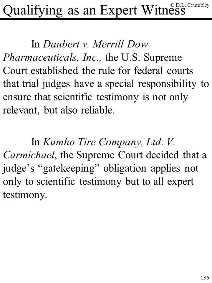 © D.L.Crumbley 136 Qualifying as an Expert Witness In Daubert v.