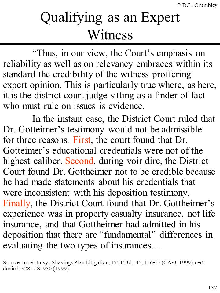 """© D.L. Crumbley 137 Qualifying as an Expert Witness """"Thus, in our view, the Court's emphasis on reliability as well as on relevancy embraces within it"""