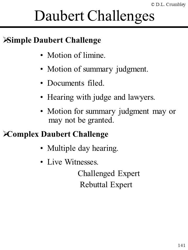 © D.L.Crumbley 141 Daubert Challenges  Simple Daubert Challenge Motion of limine.