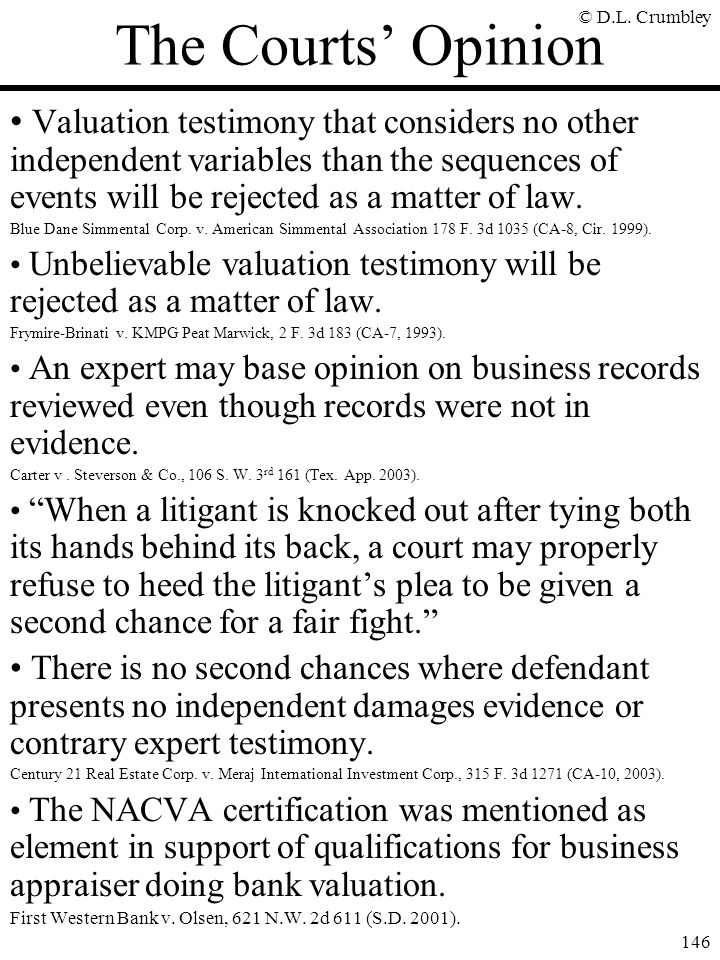 © D.L. Crumbley 146 The Courts' Opinion Valuation testimony that considers no other independent variables than the sequences of events will be rejecte