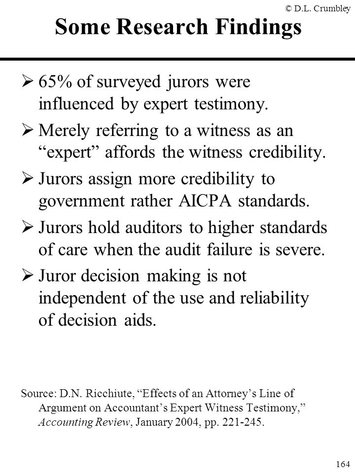 """© D.L. Crumbley 164 Some Research Findings  65% of surveyed jurors were influenced by expert testimony.  Merely referring to a witness as an """"expert"""