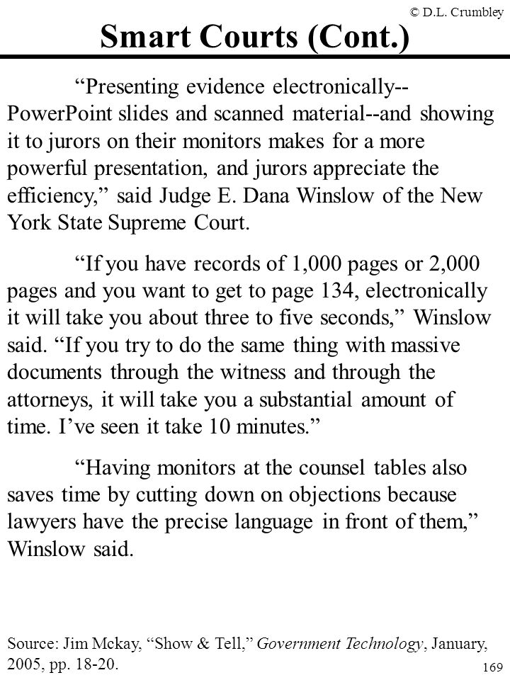 """© D.L. Crumbley 169 Smart Courts (Cont.) """"Presenting evidence electronically-- PowerPoint slides and scanned material--and showing it to jurors on the"""
