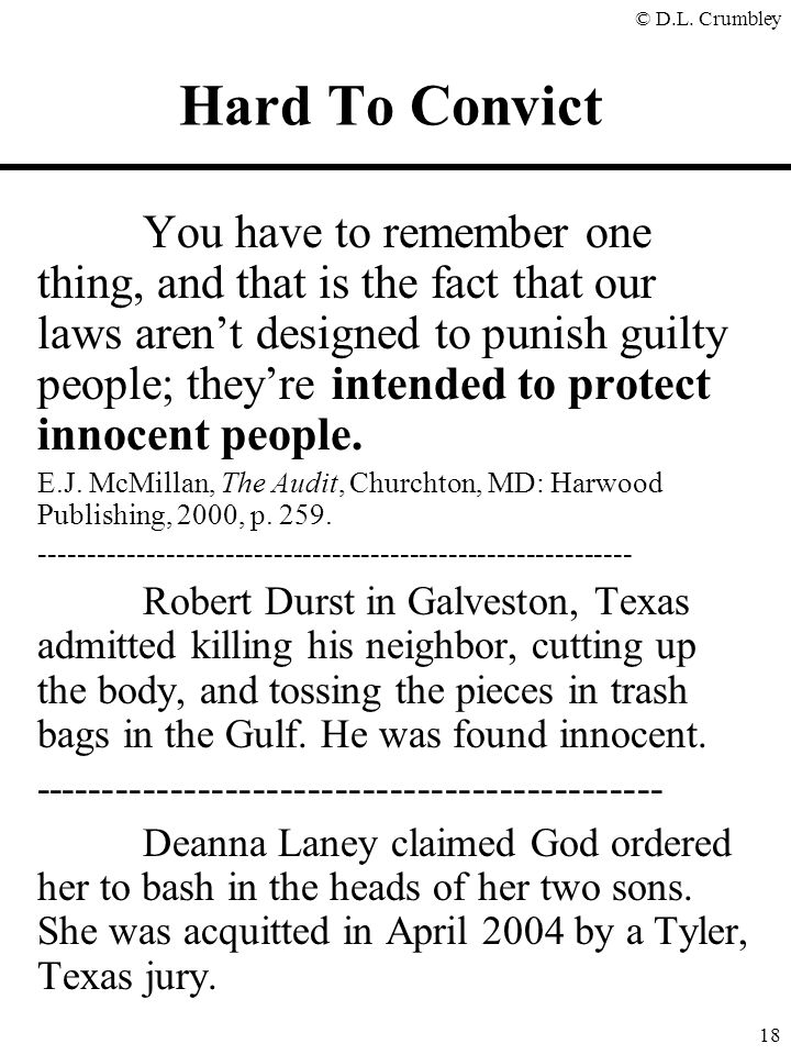 © D.L. Crumbley 18 You have to remember one thing, and that is the fact that our laws aren't designed to punish guilty people; they're intended to pro