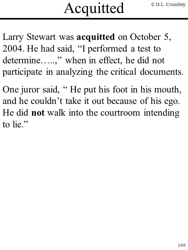 """© D.L. Crumbley 199 Acquitted Larry Stewart was acquitted on October 5, 2004. He had said, """"I performed a test to determine…..,"""" when in effect, he di"""