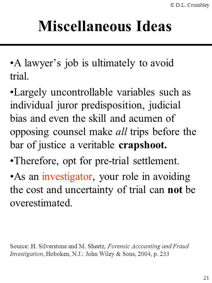 © D.L. Crumbley 21 A lawyer's job is ultimately to avoid trial. Largely uncontrollable variables such as individual juror predisposition, judicial bia