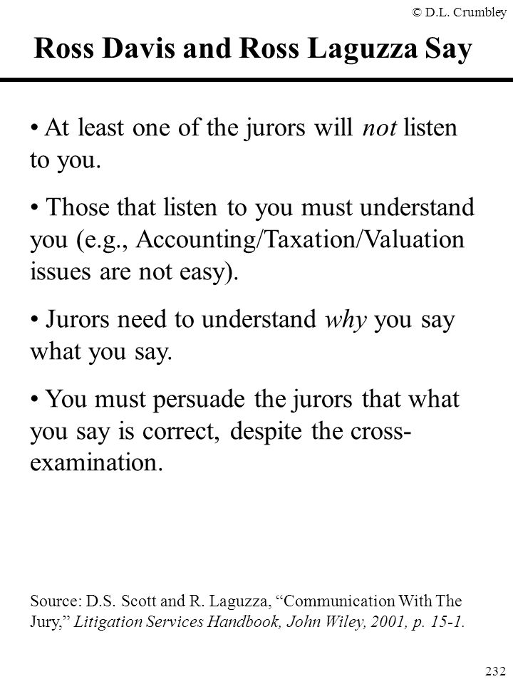 © D.L. Crumbley 232 Ross Davis and Ross Laguzza Say At least one of the jurors will not listen to you. Those that listen to you must understand you (e