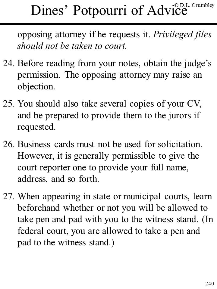 © D.L. Crumbley 240 Dines' Potpourri of Advice opposing attorney if he requests it. Privileged files should not be taken to court. 24.Before reading f