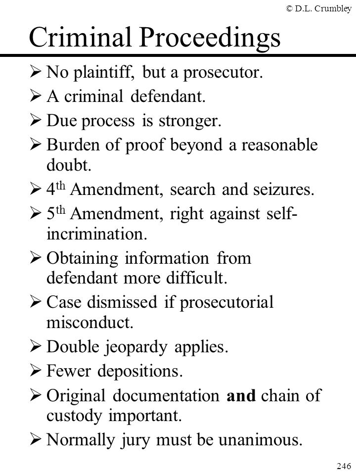 © D.L. Crumbley 246 Criminal Proceedings  No plaintiff, but a prosecutor.  A criminal defendant.  Due process is stronger.  Burden of proof beyond