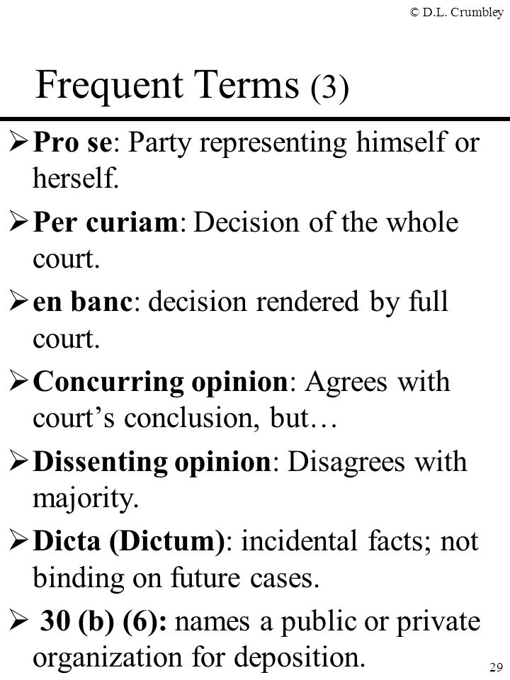© D.L.Crumbley 29 Frequent Terms (3)  Pro se: Party representing himself or herself.