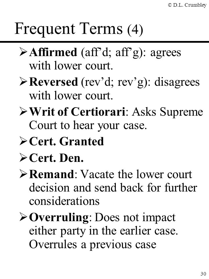 © D.L.Crumbley 30 Frequent Terms (4)  Affirmed (aff'd; aff'g): agrees with lower court.