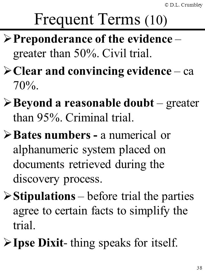 © D.L.Crumbley 38 Frequent Terms (10)  Preponderance of the evidence – greater than 50%.