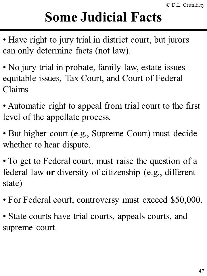 © D.L. Crumbley 47 Some Judicial Facts Have right to jury trial in district court, but jurors can only determine facts (not law). No jury trial in pro