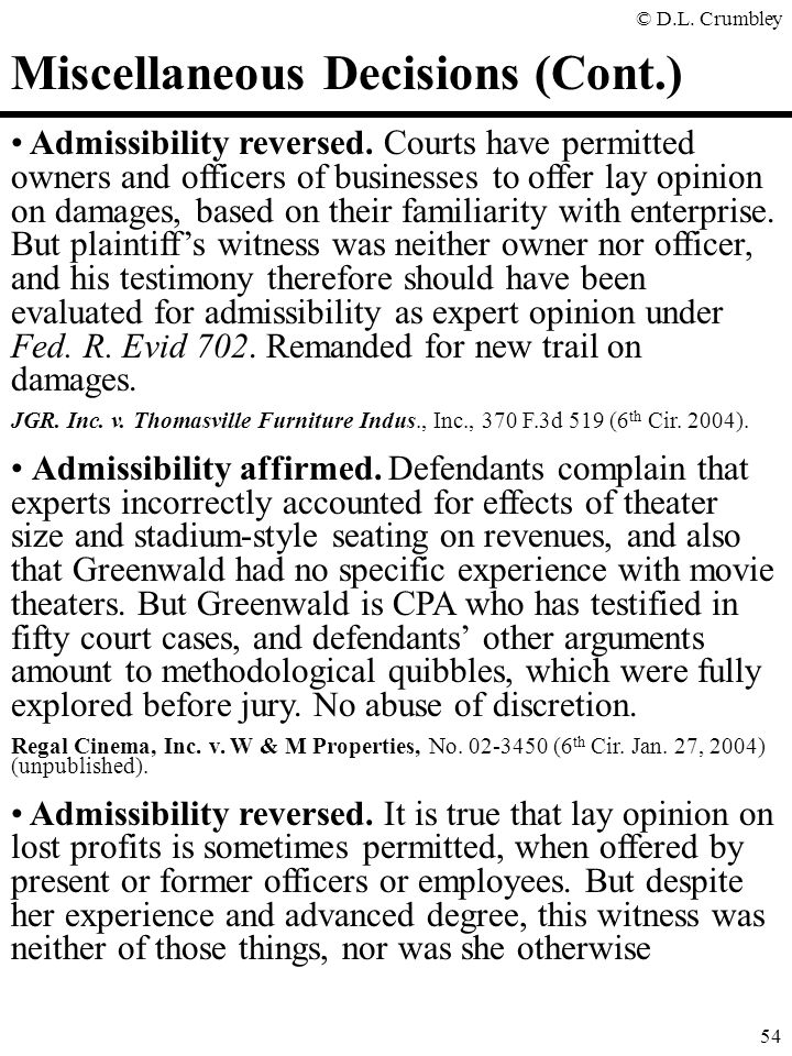 © D.L. Crumbley 54 Miscellaneous Decisions (Cont.) Admissibility reversed. Courts have permitted owners and officers of businesses to offer lay opinio