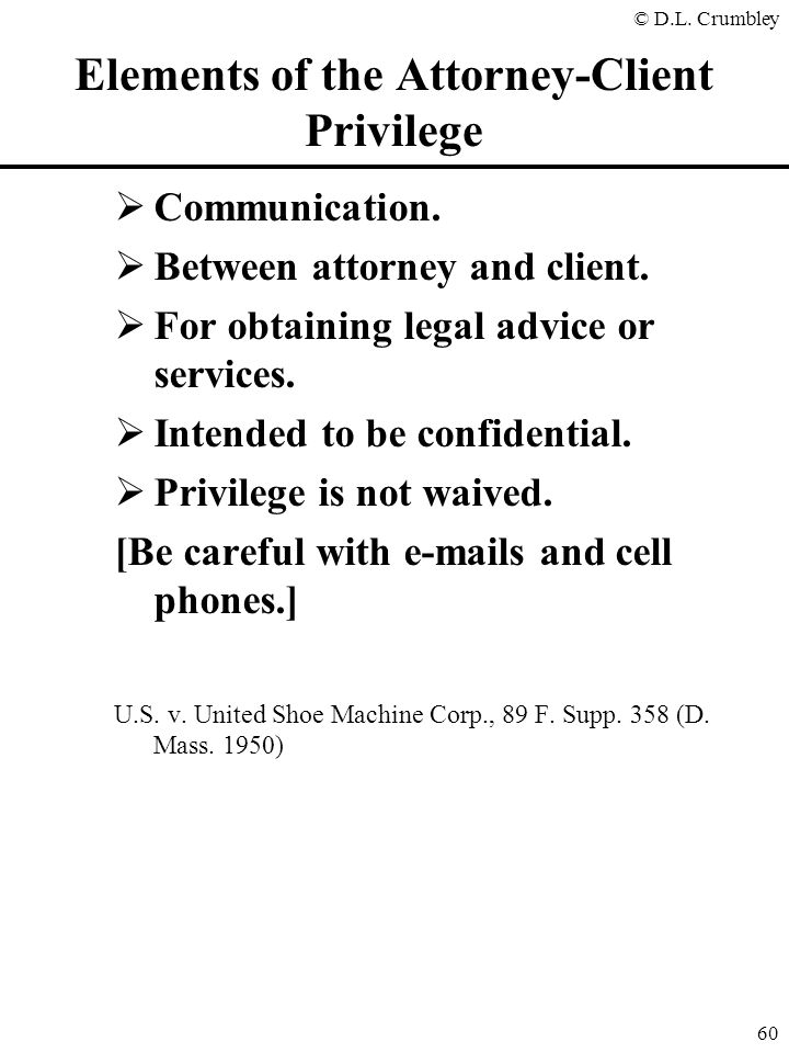 © D.L.Crumbley 60 Elements of the Attorney-Client Privilege  Communication.