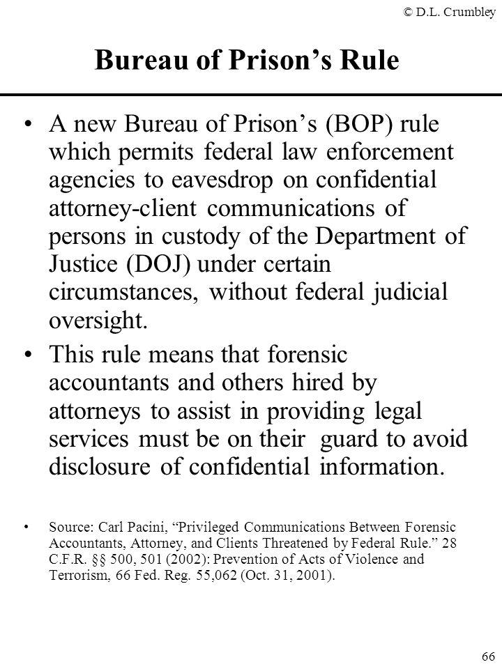 © D.L. Crumbley 66 Bureau of Prison's Rule A new Bureau of Prison's (BOP) rule which permits federal law enforcement agencies to eavesdrop on confiden