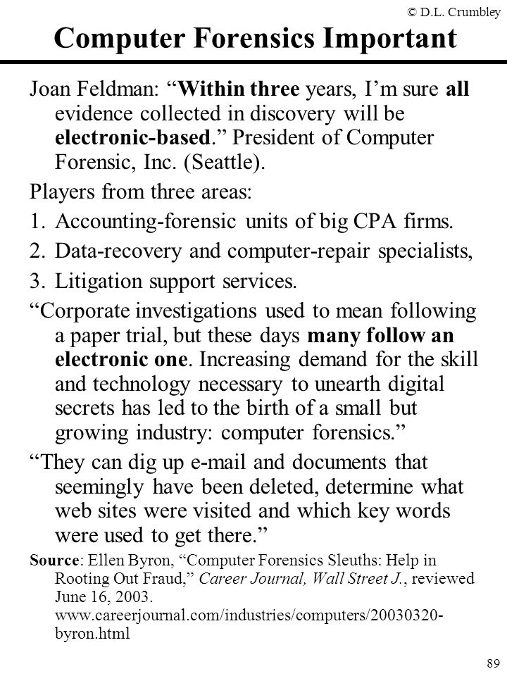 """© D.L. Crumbley 89 Computer Forensics Important Joan Feldman: """"Within three years, I'm sure all evidence collected in discovery will be electronic-bas"""