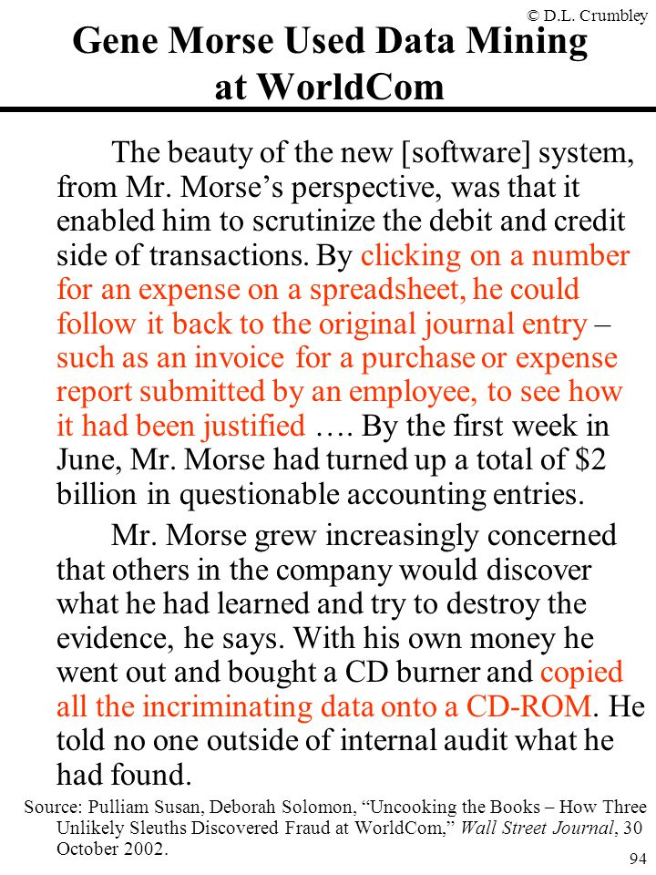 © D.L. Crumbley 94 Gene Morse Used Data Mining at WorldCom The beauty of the new [software] system, from Mr. Morse's perspective, was that it enabled