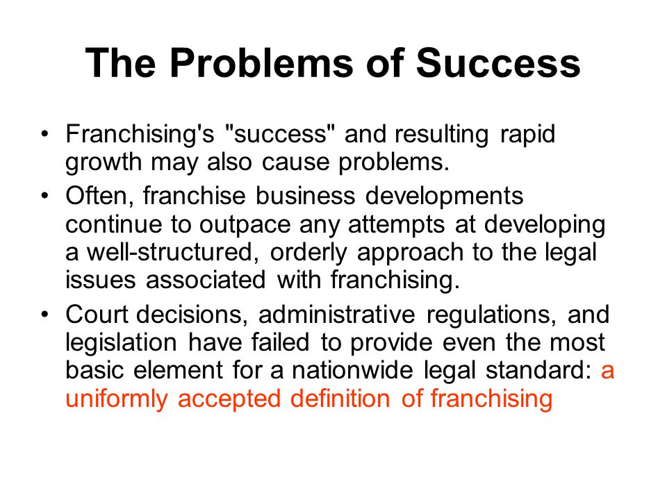The Problems of Success Franchising s success and resulting rapid growth may also cause problems.