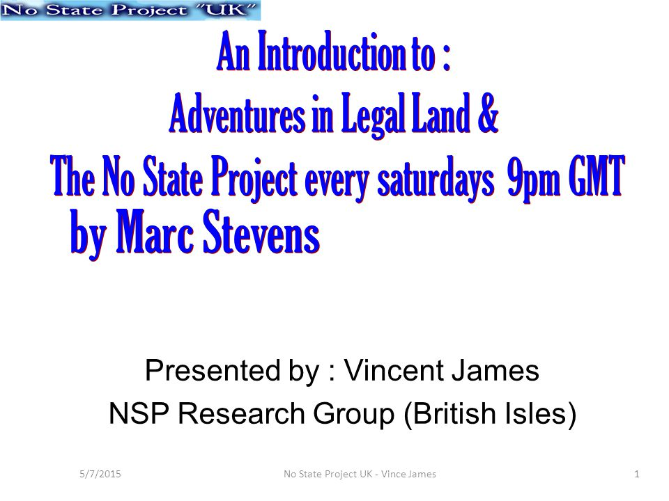 1 Presented by : Vincent James NSP Research Group (British Isles) 5/7/2015No State Project UK - Vince James
