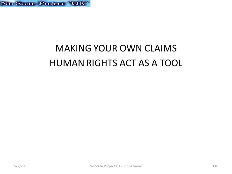 MAKING YOUR OWN CLAIMS HUMAN RIGHTS ACT AS A TOOL 5/7/2015No State Project UK - Vince James110