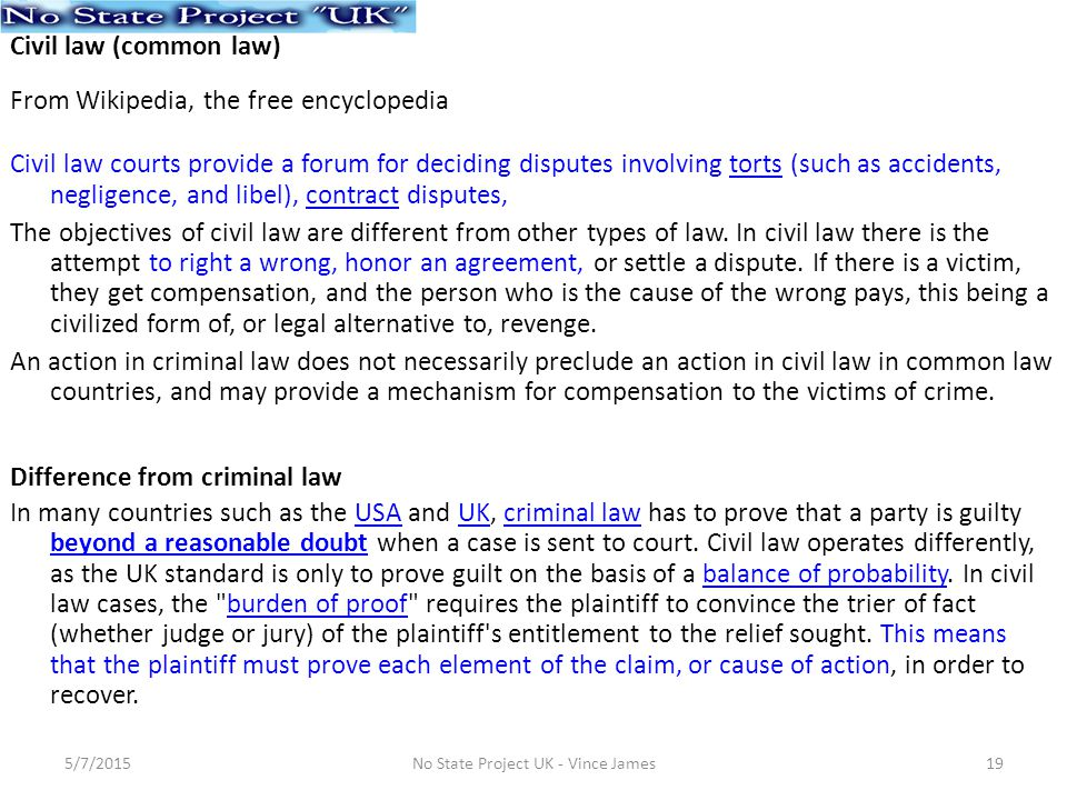 Civil law (common law) From Wikipedia, the free encyclopedia Civil law courts provide a forum for deciding disputes involving torts (such as accidents, negligence, and libel), contract disputes,tortscontract The objectives of civil law are different from other types of law.