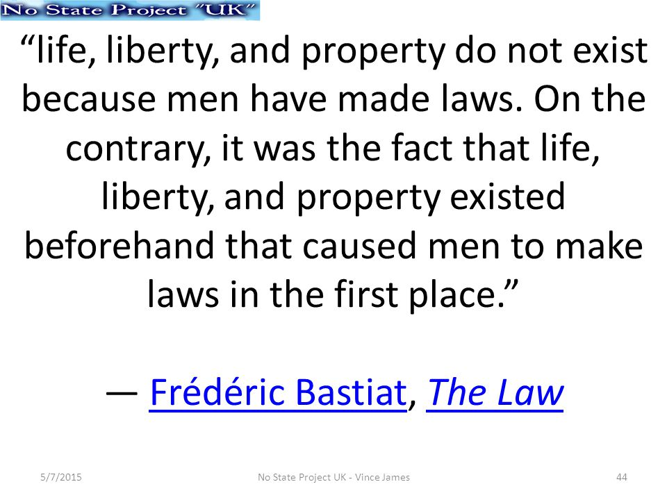 life, liberty, and property do not exist because men have made laws.