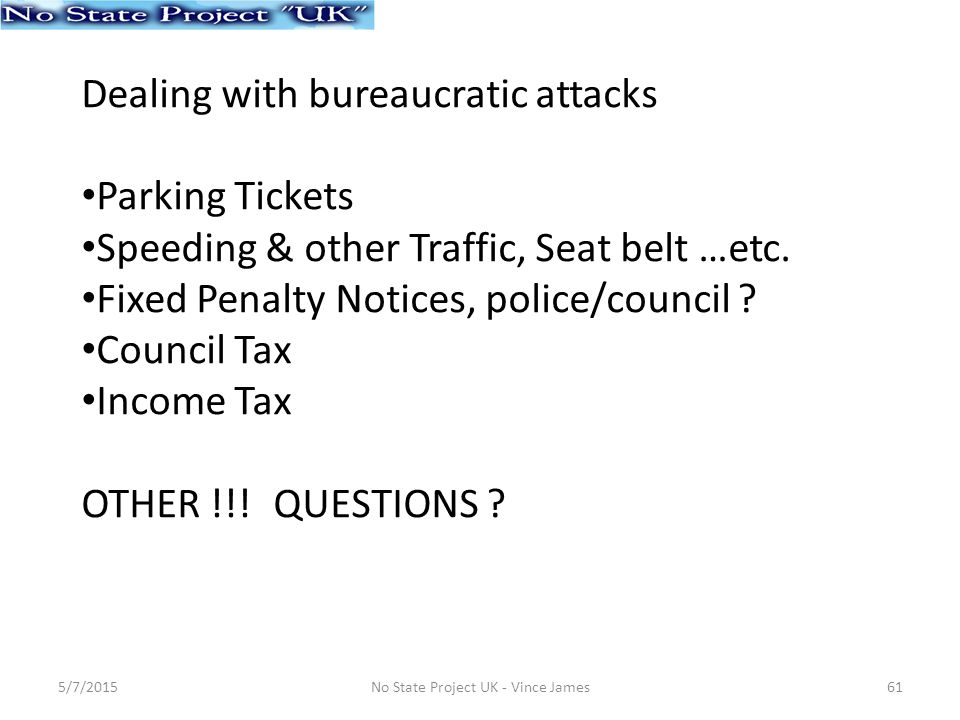 Dealing with bureaucratic attacks Parking Tickets Speeding & other Traffic, Seat belt …etc.