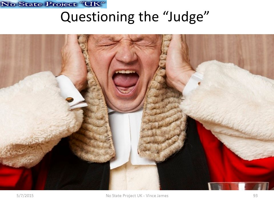 Questioning the Judge 5/7/201593No State Project UK - Vince James