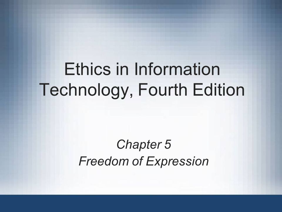 Ethics in Information Technology, Fourth Edition Chapter 5 Freedom of Expression