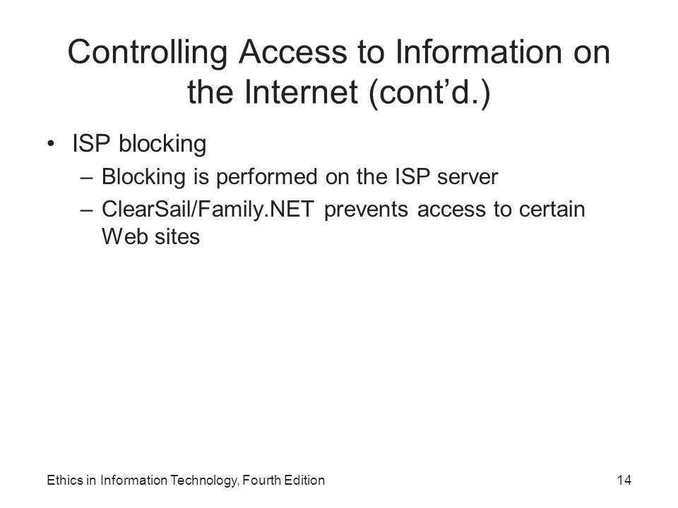 Controlling Access to Information on the Internet (cont'd.) ISP blocking –Blocking is performed on the ISP server –ClearSail/Family.NET prevents acces
