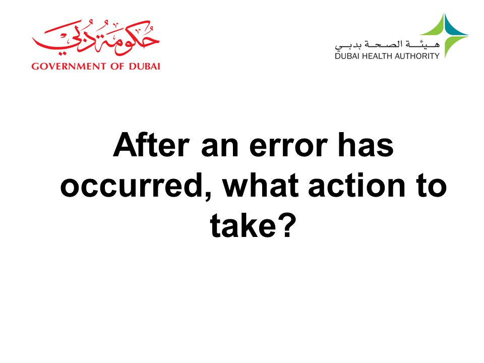 After an error has occurred, what action to take?